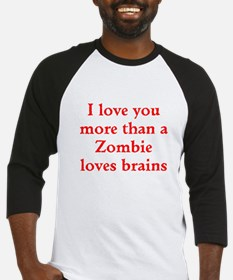 I love you more than a Zombie loves brains Basebal