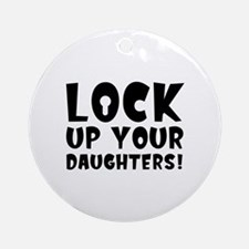 Lock Up Your Daughters! Ornament (Round)