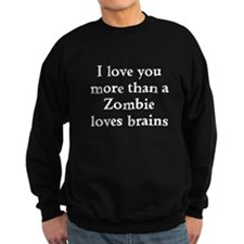 I love you more than a zombie loves brains Sweatsh
