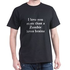 I love you more than a zombie loves brains T-Shirt