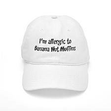 Allergic to Banana Nut Muffin Baseball Cap