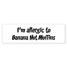 Allergic to Banana Nut Muffin Bumper Bumper Sticker