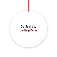 Do I Look Like The Help Desk? Ornament (Round)