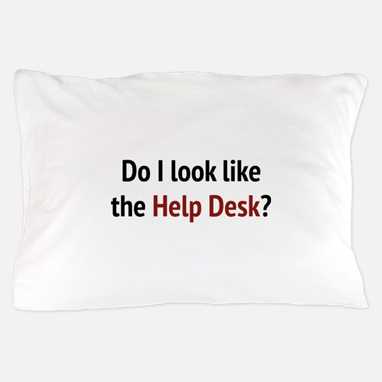 Do I Look Like The Help Desk? Pillow Case