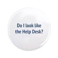 "Do I Look Like The Help Desk? 3.5"" Button"