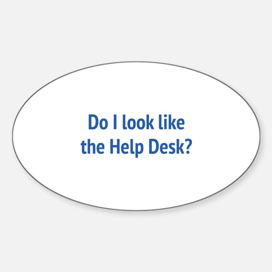 Do I Look Like The Help Desk? Sticker (Oval)
