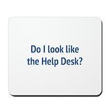 Do I Look Like The Help Desk? Mousepad