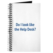 Do I Look Like The Help Desk? Journal