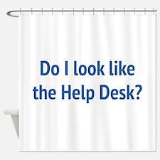 Do I Look Like The Help Desk? Shower Curtain