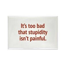 It's Too Bad That Stupidity Isn't Painful Rectangl
