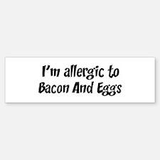 Allergic to Bacon And Eggs Bumper Bumper Bumper Sticker