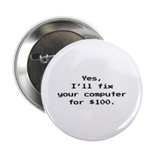 """Yes, I'll Fix Your Computer For $100 2.25"""" Button"""