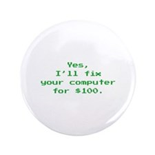 """Yes, I'll Fix Your Computer For $100 3.5"""" Button ("""