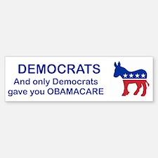 DEMOCRATS GAVE YOU OBAMACARE Bumper Bumper Bumper Sticker