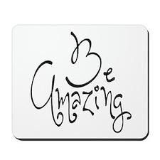 Be Amazing Mousepad