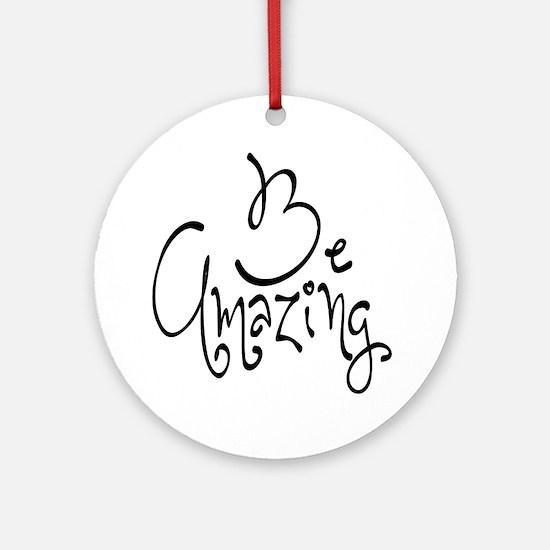 Be Amazing Ornament (Round)