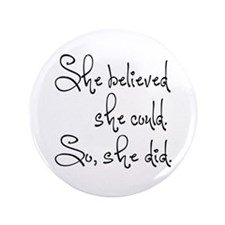 """She Believed She Could 3.5"""" Button"""