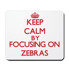 Keep calm by focusing on Zebras Mousepad