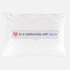 In A Relationship With Bacon Pillow Case