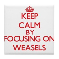 Keep calm by focusing on Weasels Tile Coaster