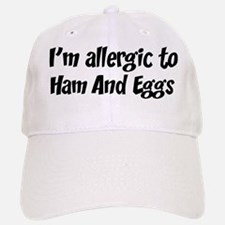 Allergic to Ham And Eggs Baseball Baseball Cap