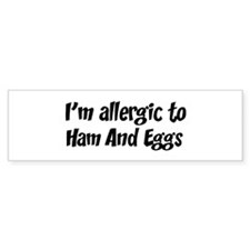 Allergic to Ham And Eggs Bumper Bumper Sticker