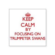 Keep calm by focusing on Trumpeter Swans Sticker