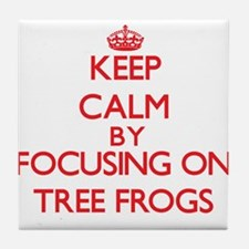 Keep calm by focusing on Tree Frogs Tile Coaster