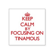 Keep calm by focusing on Tinamous Sticker