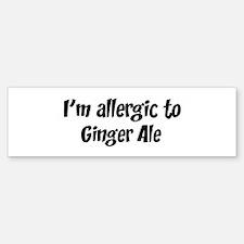 Allergic to Ginger Ale Bumper Bumper Bumper Sticker