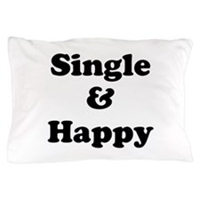 Single and Happy Pillow Case