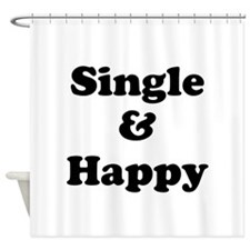 Single and Happy Shower Curtain