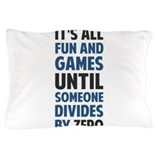 Dividing By Zero Is Not A Game Pillow Case