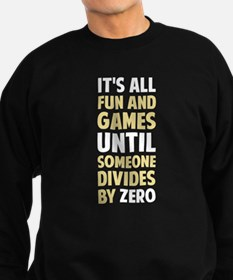 Dividing By Zero Is Not A Game Sweatshirt