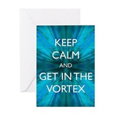 Keep Calm & Get in the Vortex Greeting Card