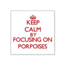 Keep calm by focusing on Porpoises Sticker