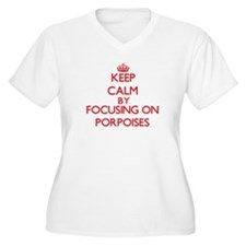 Keep calm by focusing on Porpoises Plus Size T-Shi
