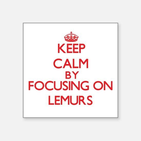 Keep calm by focusing on Lemurs Sticker