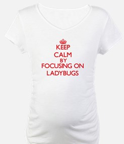 Keep calm by focusing on Ladybugs Shirt