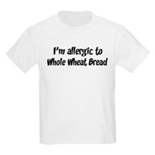 Allergic to Whole Wheat Bread T-Shirt