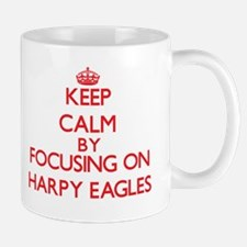 Keep calm by focusing on Harpy Eagles Mugs
