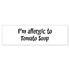 Allergic to Tomato Soup Bumper Bumper Sticker
