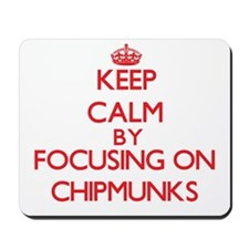Keep calm by focusing on Chipmunks Mousepad