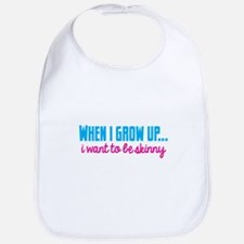 When I grow up I want to be skinny! Bib