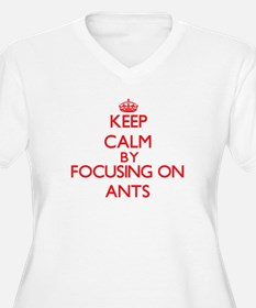 Keep calm by focusing on Ants Plus Size T-Shirt