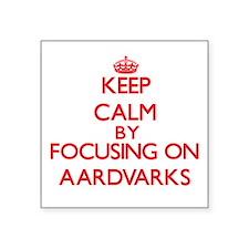 Keep calm by focusing on Aardvarks Sticker