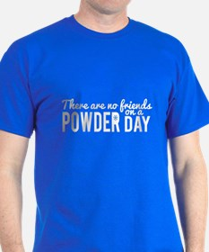 There Are No Friends On A Powder Day T-Shirt