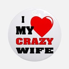I Love My Crazy Wife Ornament (Round)