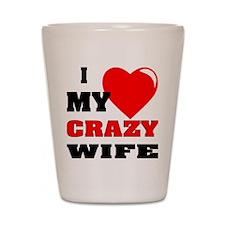 I Love My Crazy Wife Shot Glass