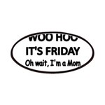 Woo hoo its Friday. Oh wait, Im a Mom Patches